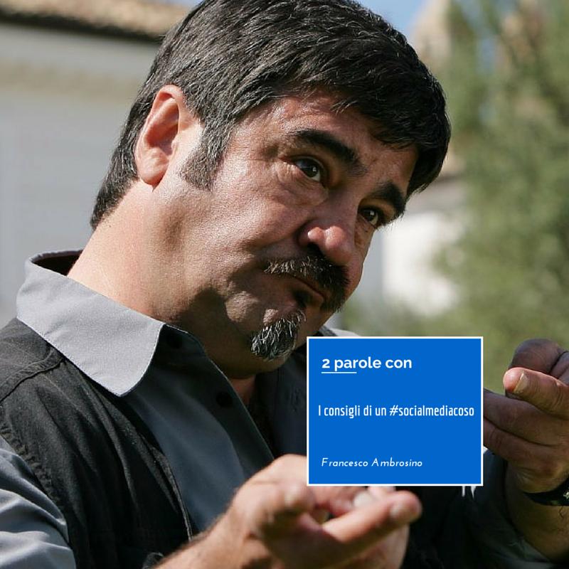 Francesco Ambrosino – i consigli di un #socialmediacoso