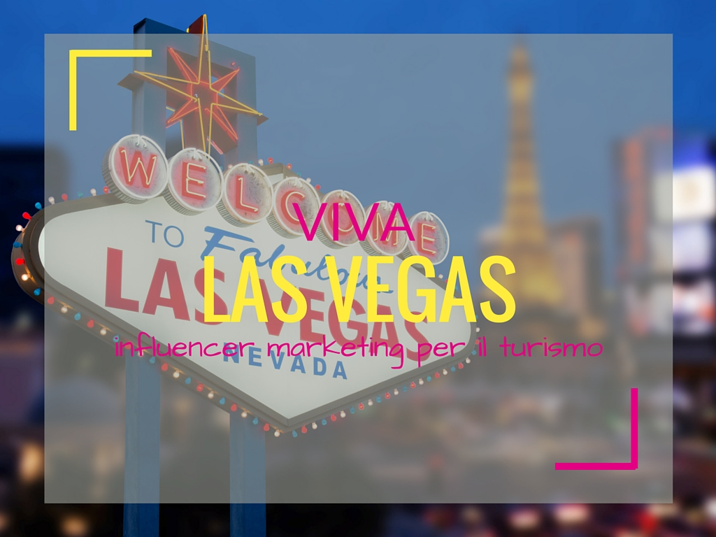 Viva Las Vegas, un caso di influencer marketing per il turismo - Matteo Pogliani