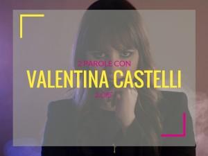 intervista a valentina castelli