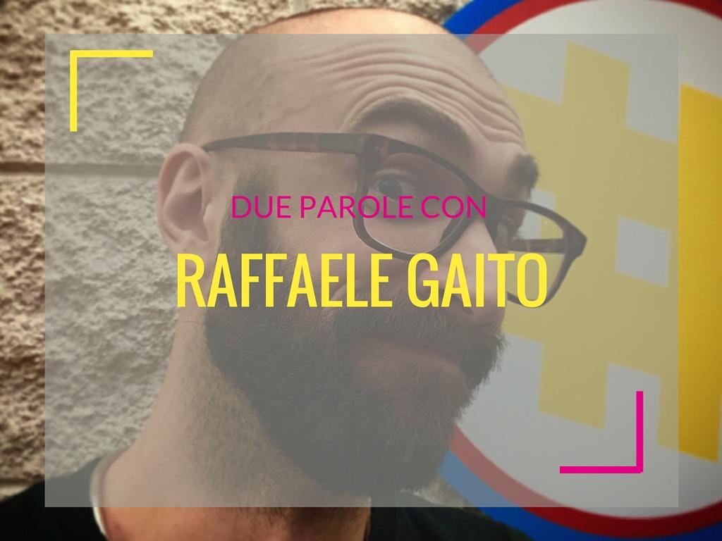 Due parole con… Raffaele Gaito