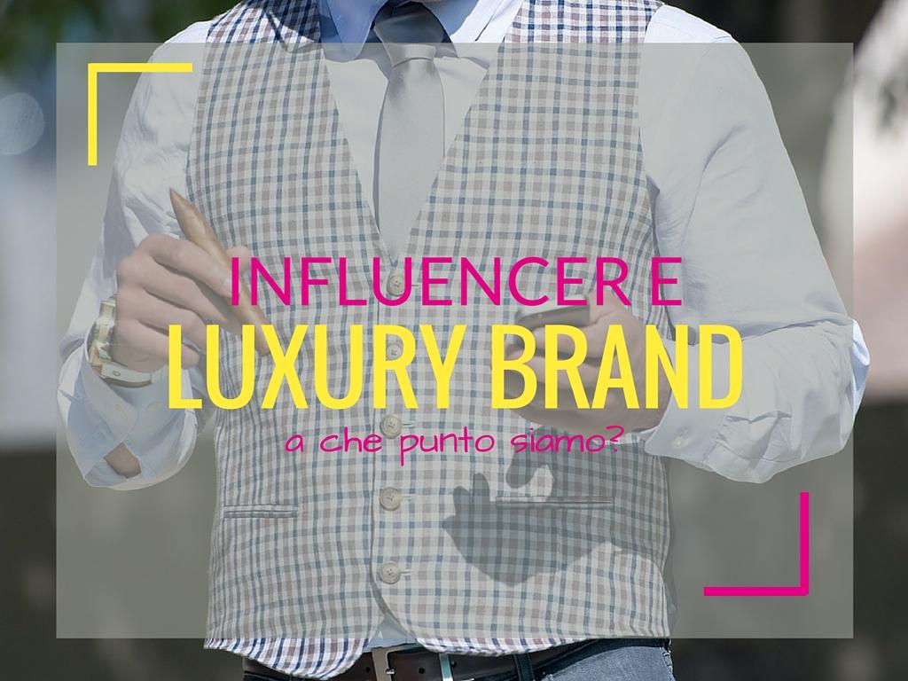 Influencer e luxury brand: a che punto siamo?