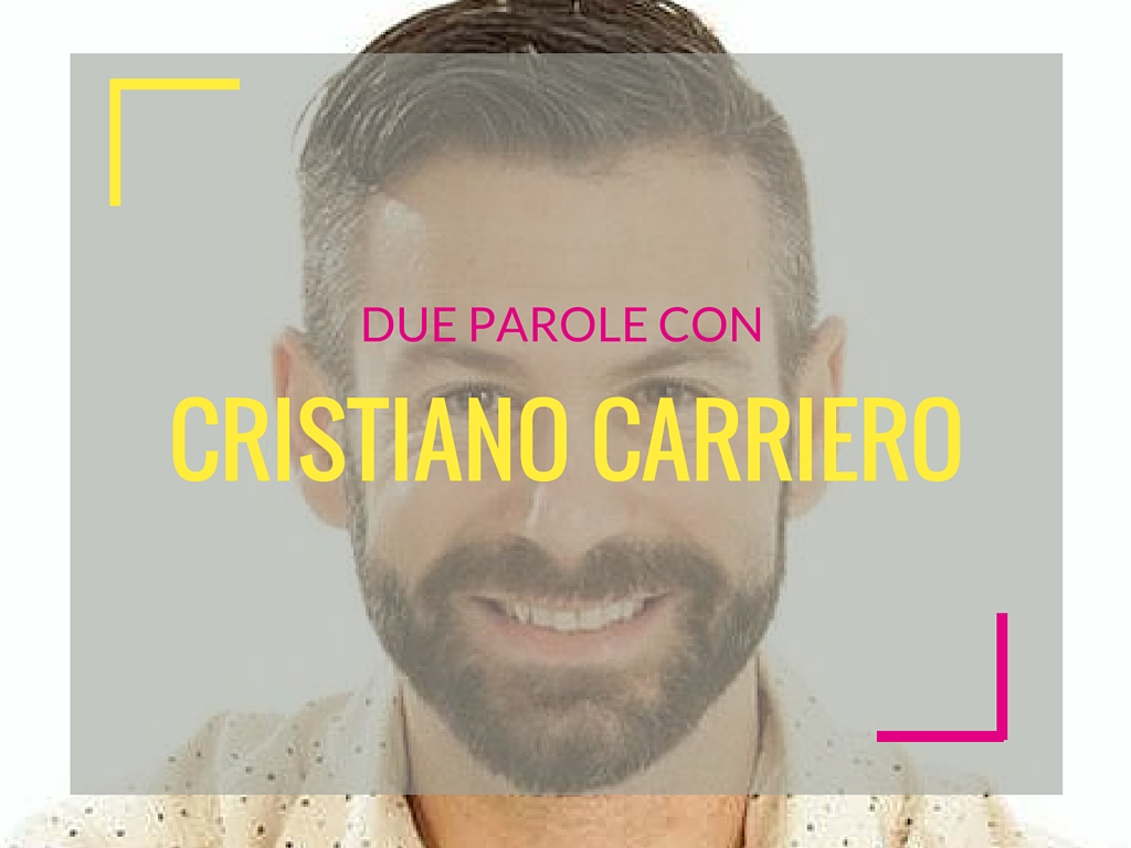 Due parole con… Cristiano Carriero