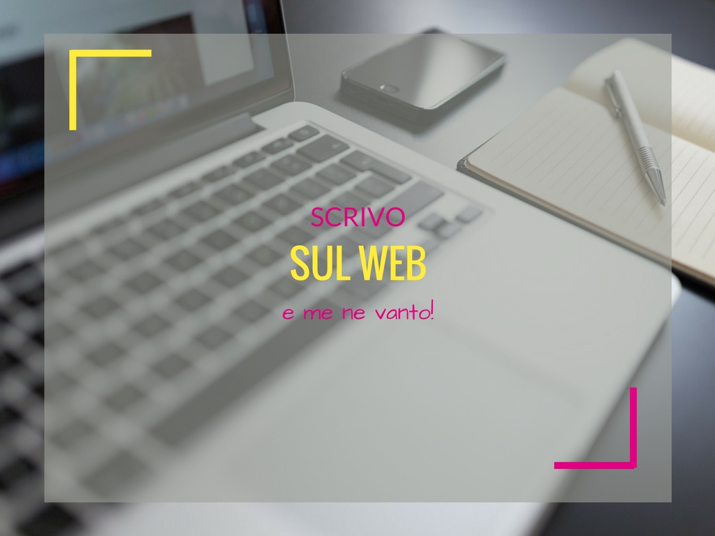 Scrivo sul web (e me ne vanto)