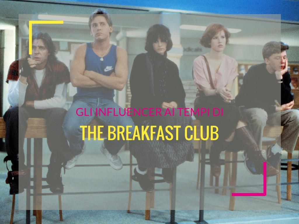 Gli influencer ai tempi del Breakfast Club