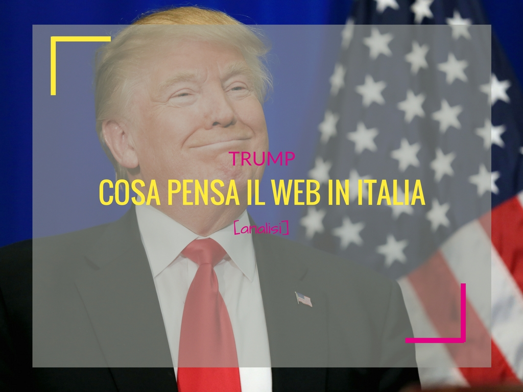 Trump: cosa pensa il web in Italia [ANALISI]
