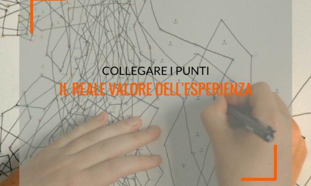 Collegare i punti ovvero il reale valore dell'esperienza nel lavoro
