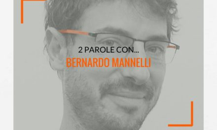 2 parole con: Bernardo Mannelli