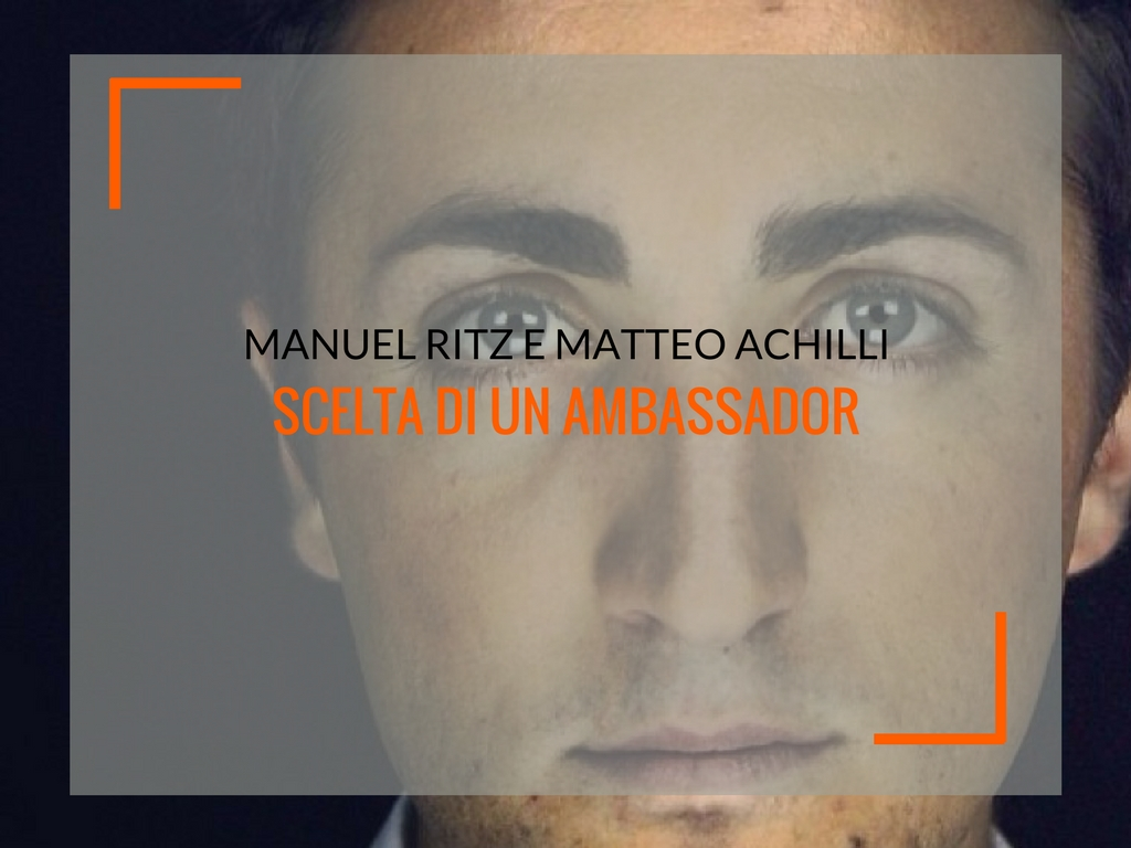 Manuel Ritz e Matteo Achilli: scelta di un ambassador [ANALISI + INFOGRAFICA] - Matteo Pogliani