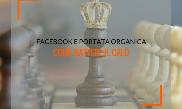 Facebook e portata organica: come battere il calo di visibilità