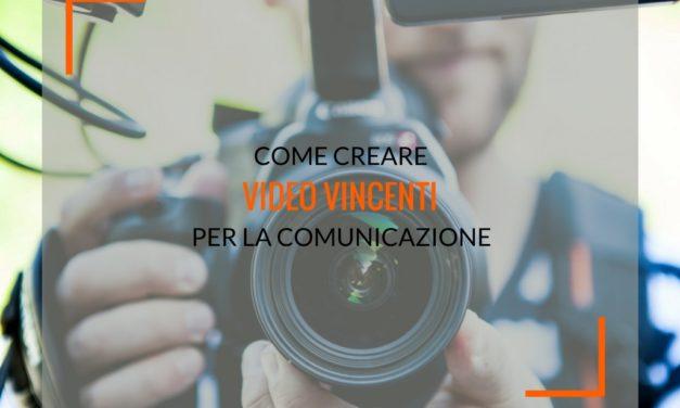 Come creare video vincenti per la nostra comunicazione