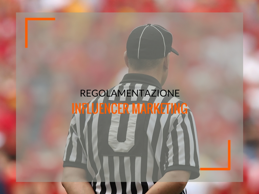 Regolamentazione Influencer marketing: tra trasparenza, marchette e #adv - Matteo Pogliani
