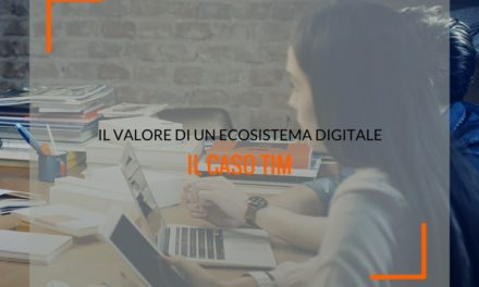 Il valore di un ecosistema digitale: il caso TIM Digital Store e Tim Open