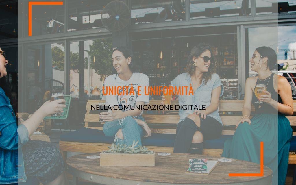 Uniformità e unicità, la giusta scelta per la comunicazione digitale